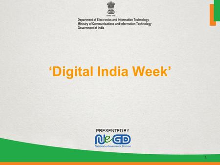 PRESENTED BY 'Digital India Week' 1. Rationale behind Digital India Week Digital India is a massive attempt by government to transform the society and.