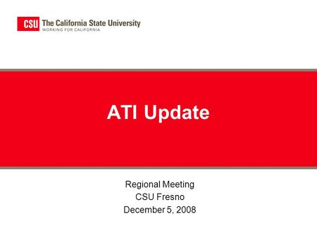 Regional Meeting CSU Fresno December 5, 2008 ATI Update.