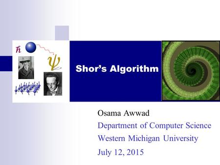 Shor's Algorithm Osama Awwad Department of Computer Science Western Michigan University July 12, 2015.