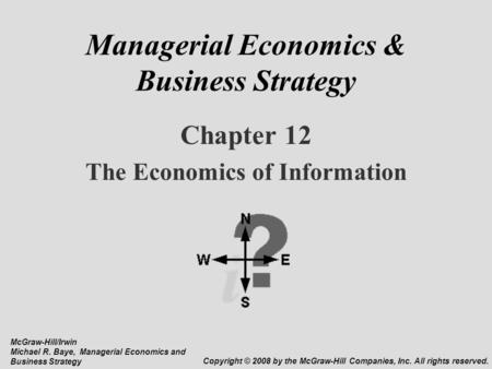 Managerial Economics & Business Strategy Chapter 12 The Economics of Information McGraw-Hill/Irwin Michael R. Baye, Managerial Economics and Business Strategy.