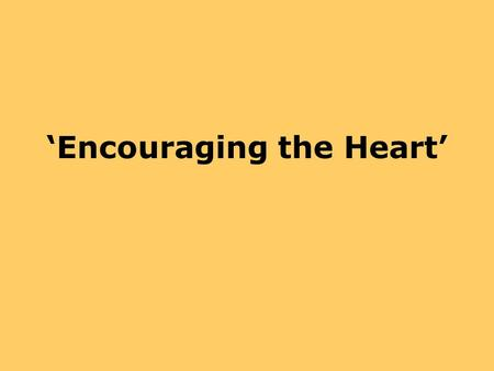 'Encouraging the Heart'. A key role of leadership is energizing employees and keeping them engaged Leaders accomplish this by being credible, fostering.