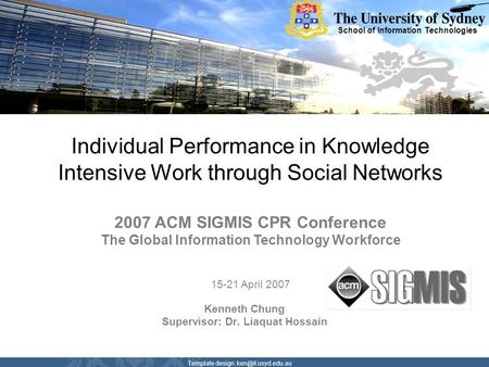 School of Information Technologies Template design: Individual Performance in Knowledge Intensive Work through Social Networks Kenneth.