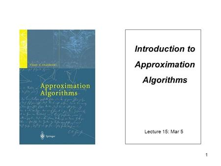 1 Introduction to Approximation Algorithms Lecture 15: Mar 5.