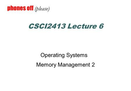 CSCI2413 Lecture 6 Operating Systems Memory Management 2 phones off (please)