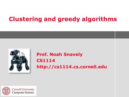 Clustering and greedy algorithms Prof. Noah Snavely CS1114