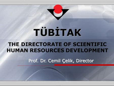 Prof. Dr. Cemil Çelik, Director TÜBİTAK THE DIRECTORATE OF SCIENTIFIC HUMAN RESOURCES DEVELOPMENT.