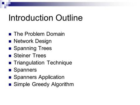 Introduction Outline The Problem Domain Network Design Spanning Trees Steiner Trees Triangulation Technique Spanners Spanners Application Simple Greedy.