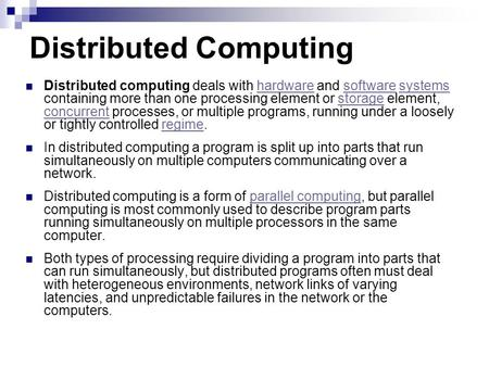Distributed Computing Distributed computing deals with hardware and software systems containing more than one processing element or storage element, concurrent.