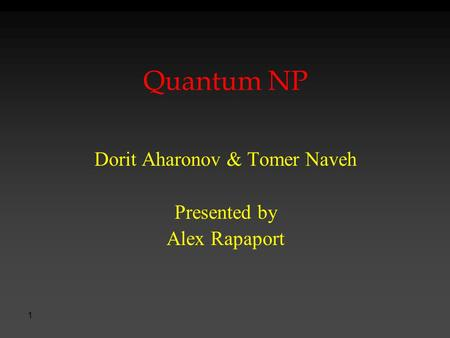 1 Quantum NP Dorit Aharonov & Tomer Naveh Presented by Alex Rapaport.