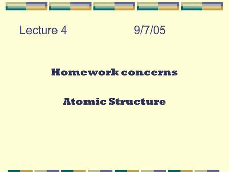 Lecture 49/7/05 Homework concerns Atomic Structure.