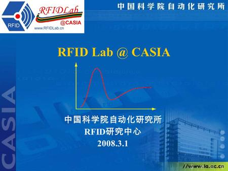 RFID CASIA 中国科学院自动化研究所 RFID 研究中心 2008.3.1. Brief of CASIA CASIA: Institute of Automation, Chinese Academy of Sciences (CAS) Founded in 1956, focusing.