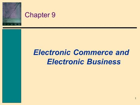 1 Chapter 9 Electronic Commerce and Electronic Business.
