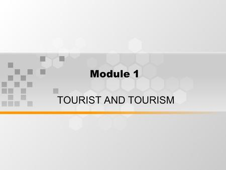 Module 1 TOURIST AND TOURISM.