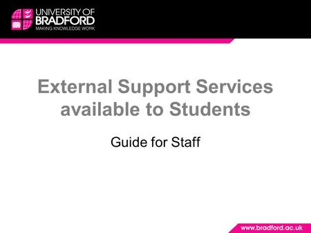 External Support Services available to Students Guide for Staff.