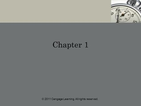 Chapter 1 © 2011 Cengage Learning. All rights reserved.