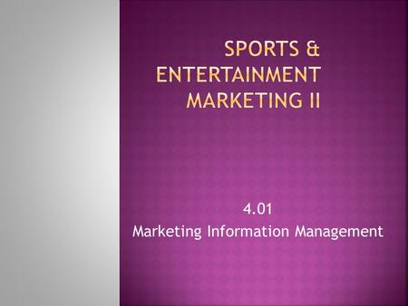 4.01 Marketing Information Management. A system that analyzes and assesses marketing information, gathered from sources inside and outside an organization.