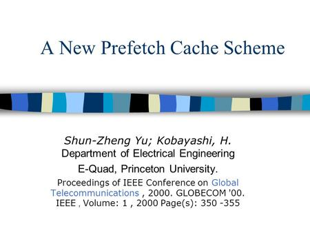 A New Prefetch Cache Scheme Shun-Zheng Yu; Kobayashi, H. Department of Electrical Engineering E-Quad, Princeton University. Proceedings of IEEE Conference.