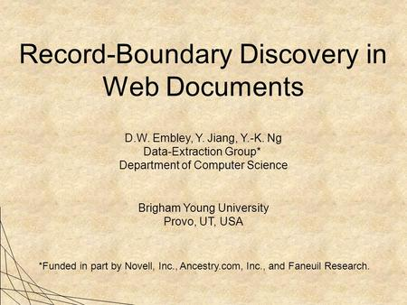 Record-Boundary Discovery in Web Documents D.W. Embley, Y. Jiang, Y.-K. Ng Data-Extraction Group* Department of Computer Science Brigham Young University.