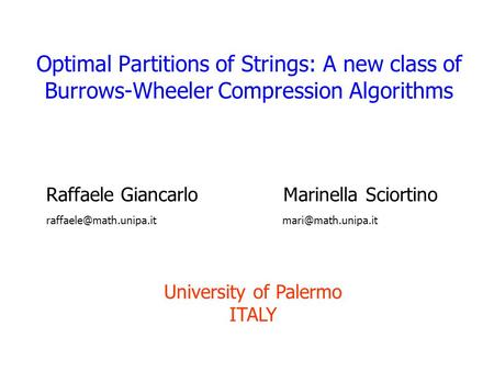 Optimal Partitions of Strings: A new class of Burrows-Wheeler Compression Algorithms Raffaele Giancarlo Marinella Sciortino
