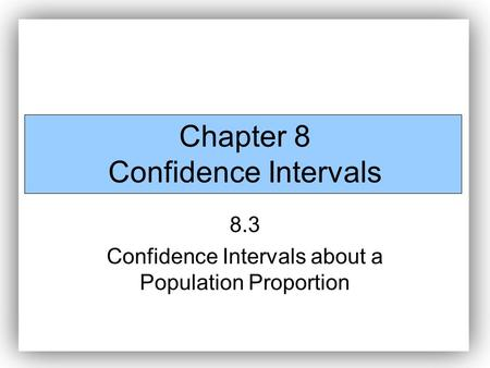 Chapter 8 Confidence Intervals 8.3 Confidence Intervals about a Population Proportion.