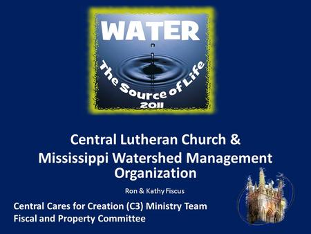 Central Lutheran Church & Mississippi Watershed Management Organization Central Cares for Creation (C3) Ministry Team Fiscal and Property Committee Ron.