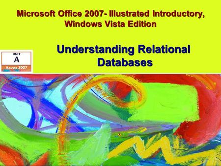 Microsoft Office 2007- Illustrated Introductory, Windows Vista Edition Understanding Relational Databases.