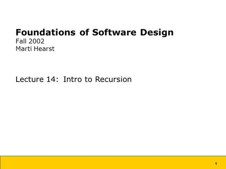 1 Foundations of Software Design Fall 2002 Marti Hearst Lecture 14: Intro to Recursion.