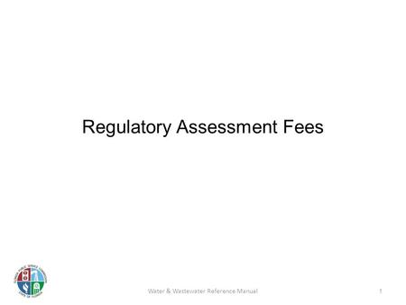 Regulatory Assessment Fees 1 Water & Wastewater Reference Manual.