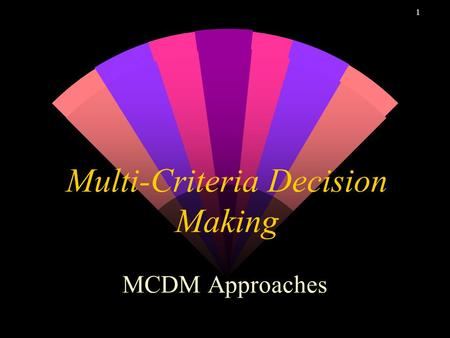 1 Multi-Criteria Decision Making MCDM Approaches.