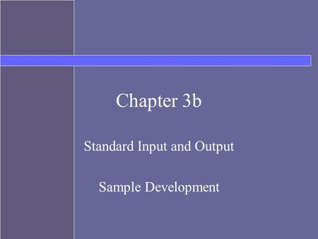 Chapter 3b Standard Input and Output Sample Development.