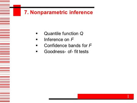 7. Nonparametric inference  Quantile function Q  Inference on F  Confidence bands for F  Goodness- of- fit tests 1.