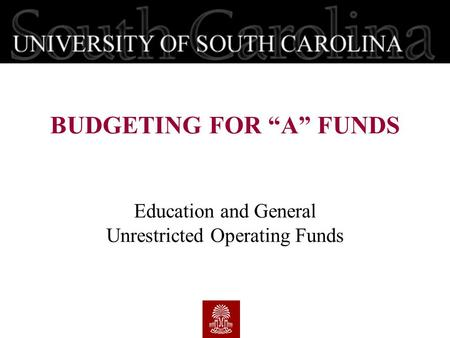 "Education and General Unrestricted Operating Funds BUDGETING FOR ""A"" FUNDS."