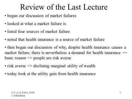 317_L14, Feb 6, 2008, J. Schaafsma 1 Review of the Last Lecture began our discussion of market failures looked at what a market failure is listed four.