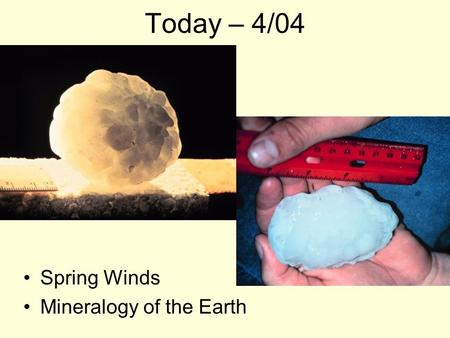 Today – 4/04 Spring Winds Mineralogy of the Earth.