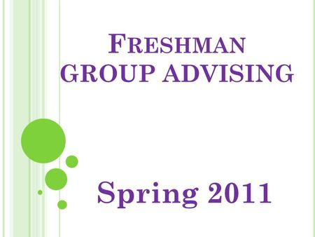 F RESHMAN GROUP ADVISING Spring 2011. T O D O L IST BEFORE G ROUP A DVISING  Update ISET Checklist according to unofficial transcript  Update your four-year.