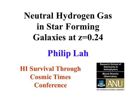 Neutral Hydrogen Gas in Star Forming Galaxies at z=0.24 HI Survival Through Cosmic Times Conference Philip Lah.