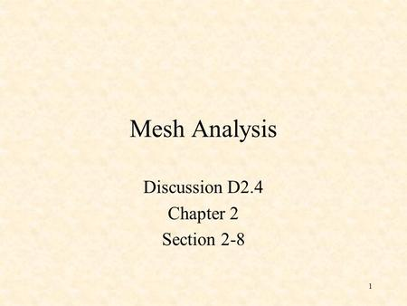 1 Mesh Analysis Discussion D2.4 Chapter 2 Section 2-8.