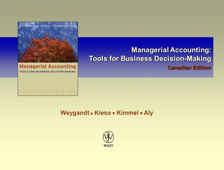 Managerial Accounting: Tools for Business Decision-Making Canadian Edition Managerial Accounting: Tools for Business Decision-Making Canadian Edition Weygandt.