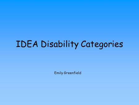 IDEA Disability Categories Emily Greenfield. (1) Child with a disability means a child evaluated in accordance with Sec. Sec. 300.304 through 300.311.