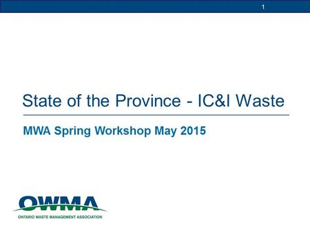 1 State of the Province - IC&I Waste 1. 2 Who We Are OWMA is non-profit industry trade association Represent over 300 private & public sector members.
