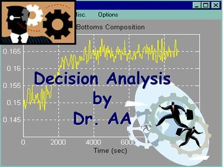 1 Decision Analysis by Dr. AA. 2 Man decides based on what he believes… Man believes what he want to believe…