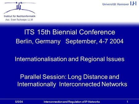 Interconnection and Regulation of IP-Networks Ass. Sven Tschoepe, LL.M 15/5/04 ITS 15th Biennial Conference Berlin, Germany September, 4-7 2004 Internationalisation.