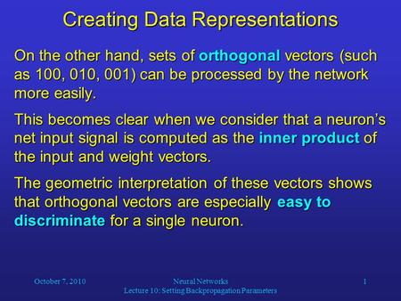 October 7, 2010Neural Networks Lecture 10: Setting Backpropagation Parameters 1 Creating Data Representations On the other hand, sets of orthogonal vectors.