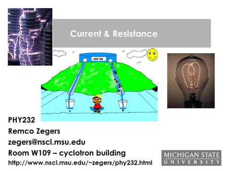 Current & Resistance PHY232 Remco Zegers Room W109 – cyclotron building