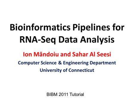 Bioinformatics Pipelines for RNA-Seq Data Analysis Ion Măndoiu and Sahar Al Seesi Computer Science & Engineering Department University of Connecticut BIBM.