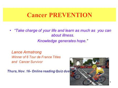 "1 Cancer PREVENTION ""Take charge of your life and learn as much as you can about illness. Knowledge generates hope."" Lance Armstrong Winner of 6 Tour de."