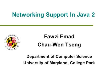 Networking Support In Java 2 Fawzi Emad Chau-Wen Tseng Department of Computer Science University of Maryland, College Park.