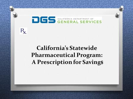 California's Statewide Pharmaceutical Program: A Prescription for Saving$