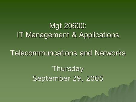 Mgt 20600: IT Management & Applications Telecommuncations and Networks Thursday September 29, 2005.