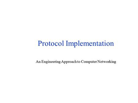 Protocol Implementation An Engineering Approach to Computer Networking.